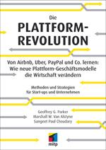 Von Airbnb, Uber, PayPal und Co. lernen: Wie neue Plattform-Geschäftsmodelle die Wirtschaft verändern.